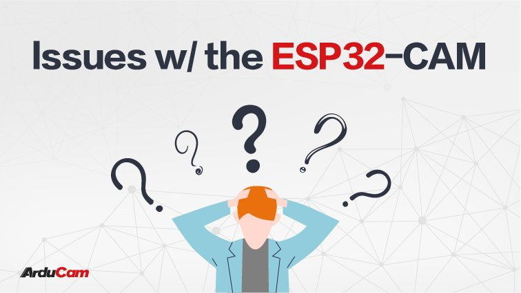 issues with the ESP32 CAM