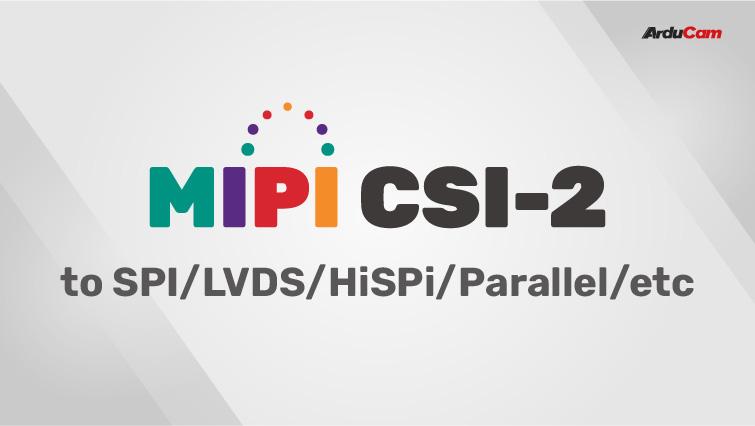 mipi csi 2 to spi or lvds or hispi or parallel