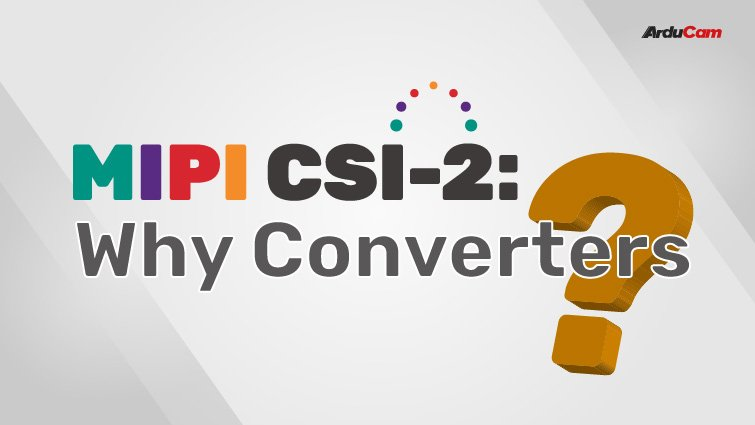 why you may need mipi csi 2 converters